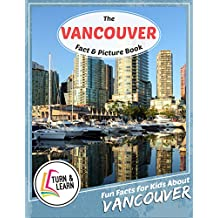 The Vancouver Fact and Picture Book: Fun Facts for Kids About Vancouver (Turn and Learn)