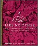 Red Like No Other: How Cochinea Colored the World: An Epic Story of Art, Culture, Science and Trade