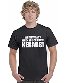 8dca1dce Why Have Abs When You Can Have Kebabs Unisex T-Shirt Funny Joke Hilarious
