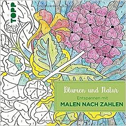 Entspannen Mit Malen Nach Zahlen Blumen Und Natur Amazonde