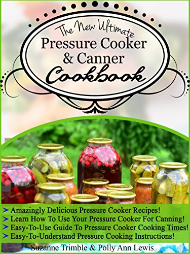 The New Ultimate Pressure Cooker and Canner Cookbook by Suzanne Trimble, Polly Ann Lewis