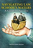 Navigating Law School's Waters : A Guide to Success, Montana, Patricia Grande, 1600421636
