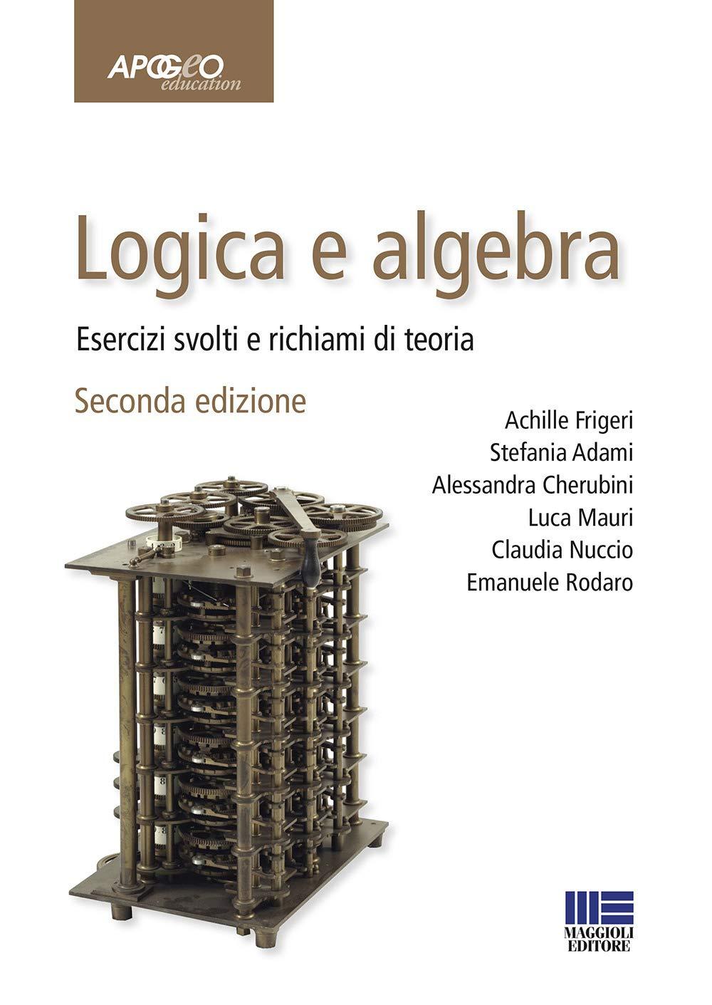 Logica e algebra. Esercizi svolti e richiami di teoria