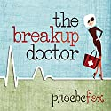 The Breakup Doctor: The Breakup Doctor Series #1 Audiobook by Phoebe Fox Narrated by Joell A. Jacob