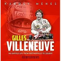 Gilles Villeneuve: His Untold Life from Berthierville to Zolder