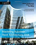 Mastering Autodesk Revit Architecture 2014, Eddy Krygiel and Phil Read, 1118521307