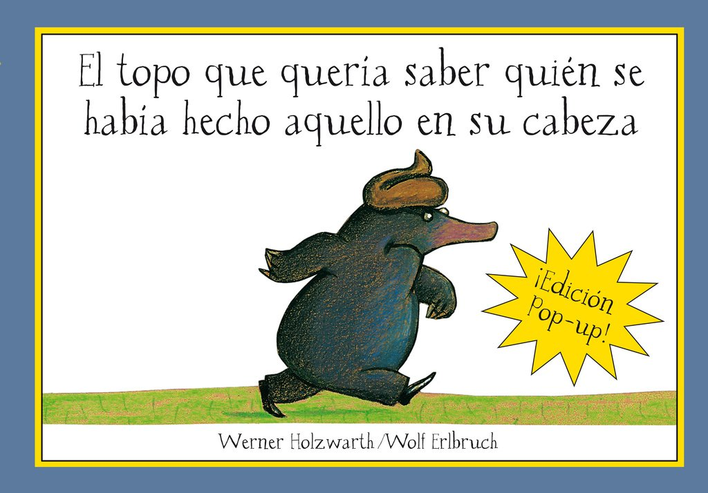 El Topo Que Queria Saber Pop Up Libros Animados Spanish Edition Werner Holzwarth 9788420472522 Books