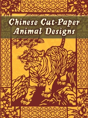 (Chinese Cut-Paper Animal Designs (Dover Pictorial Archive))