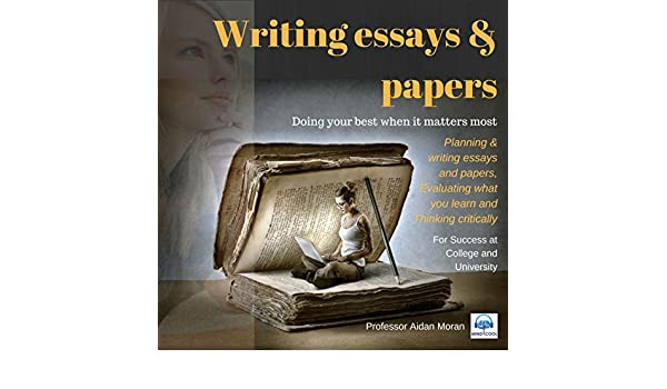 amazoncom writing essays  papers for success at college and  amazoncom writing essays  papers for success at college and university  audible audio edition professor aidan moran mindcool books