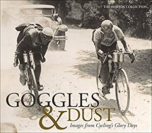 Goggles & Dust: Images from Cycling's Glory Days by VeloPress