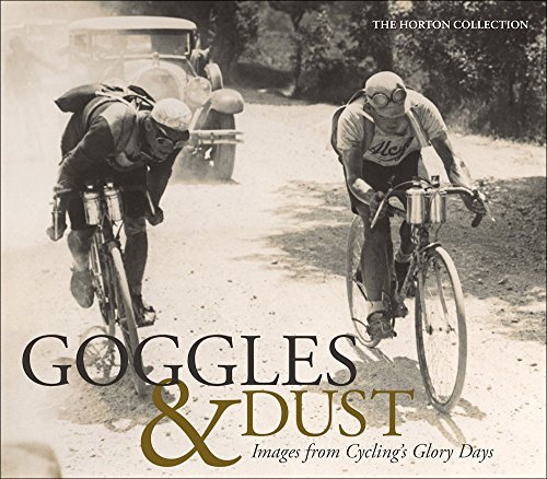 Goggles & Dust: Images from Cycling's Reputation Days