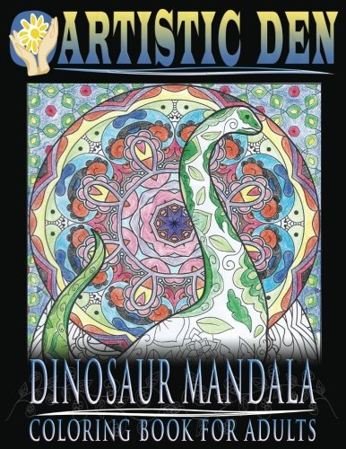 Dinosaur Mandala Coloring Book for Adults: Featuring Stress Relieving Patterns and Intricate Designs (Mandala Adult Coloring Book) (Volume 1) ebook