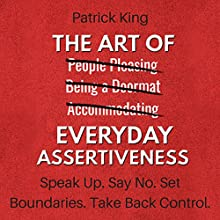 The Art of Everyday Assertiveness: Speak Up. Say No. Set Boundaries. Take Back Control. Audiobook by Patrick King Narrated by Joe Hempel