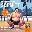 Le sumo qui ne pouvait pas grossir Hörbuch von Éric-Emmanuel Schmitt Gesprochen von: François Marthouret