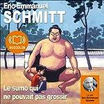 Le sumo qui ne pouvait pas grossir | Éric-Emmanuel Schmitt