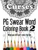 Curses ~ PG Swear Word Coloring Book 2: Even More Less Offensive Curse Words Coloring Book Filled with 30 New Designs, 8.5 x 11 format! (Volume 2)