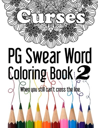 Curses ~ PG Swear Word Coloring Book 2: Even More Less Offensive Curse Words Coloring Book Filled with 30 New Designs, 8.5 x 11 format! (Volume 2) by CreateSpace Independent Publishing Platform