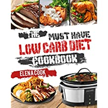 The Must-Have Low Carb Diet Cookbook: Top 40 Low Carb Diet Recipes For Beginners To Effective Weight Loss And Be More Healthier(Low Carb Diet For Weight Loss, Low Carb Diet For Health)