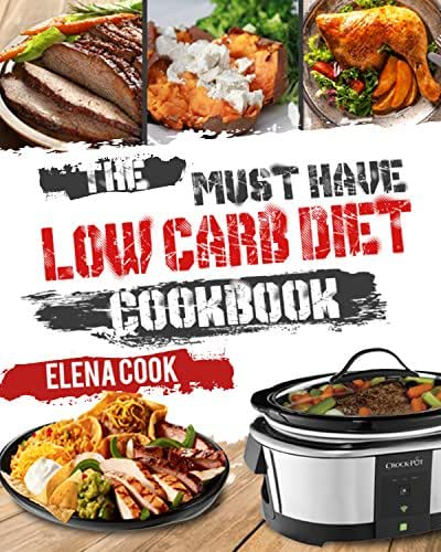 The Must-Have Low Carb Diet Cookbook: Top 40 Low Carb Diet Recipes For Beginners To Effective Weight Loss And Be More Healthier( Low Carb Diet For Weight Loss, Low Carb Diet For Health)