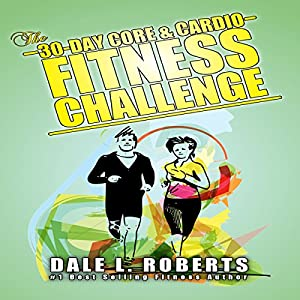 The 30-Day Core & Cardio Fitness Challenge Audiobook