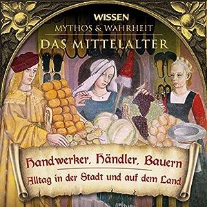Handwerker, Händler, Bauern (Das Mittelalter) Hörbuch