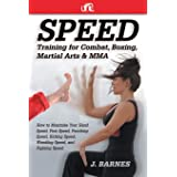 Speed Training for Combat, Boxing, Martial Arts, and MMA: How to Maximize Your Hand Speed, Foot Speed, Punching Speed, Kickin
