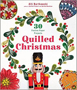 Quilled Christmas 30 Festive Paper Projects Alli Bartkowski