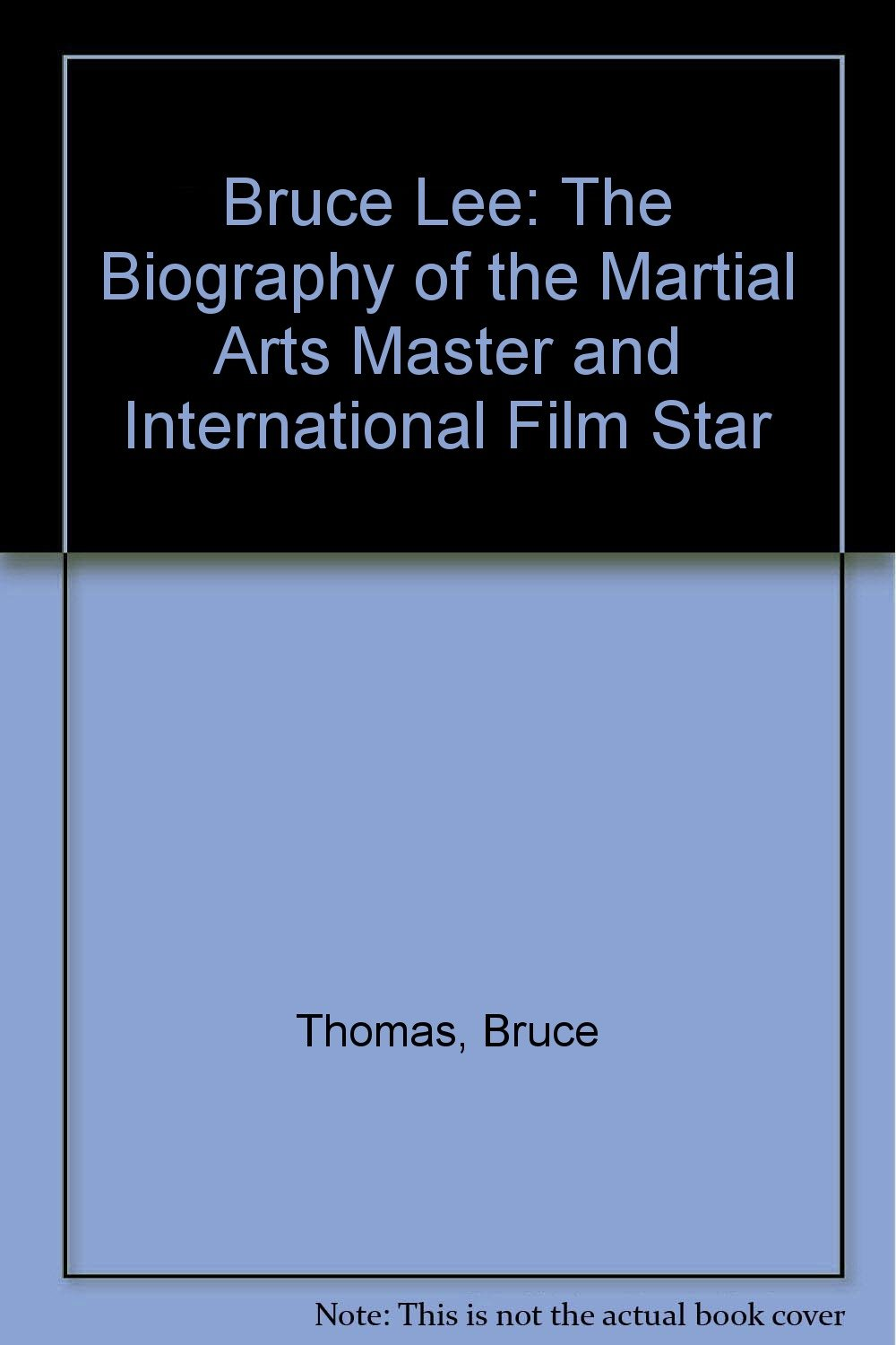 Bruce Lee: The Biography of the Martial Arts Master and International Film Star