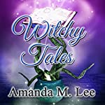 Witchy Tales: A Wicked Witches of the Midwest Fairy Tale | Amanda M. Lee