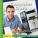 Computer Store (21st Century Junior Library: Explore a Workplace)