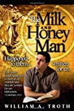 The Milk and Honey Man, William A. Troth, 1606150642