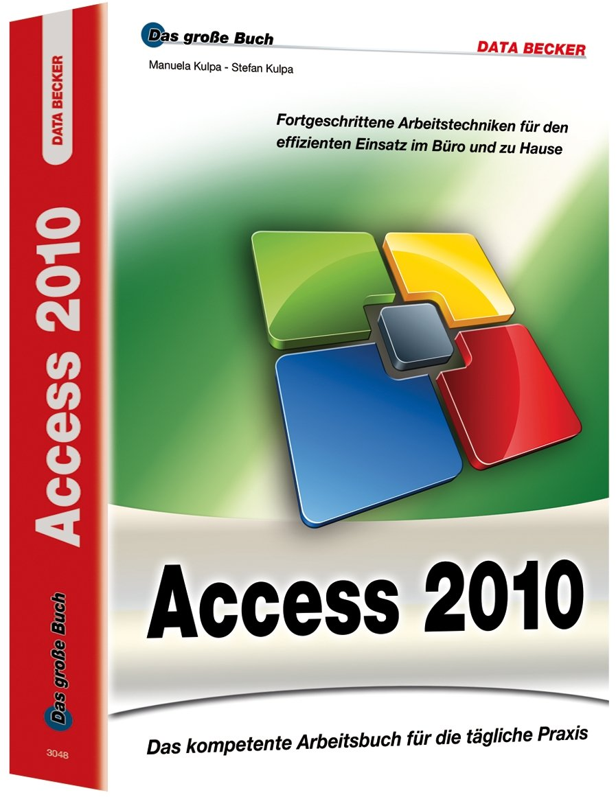 Das große Buch: Access 2010 Gebundenes Buch – Juli 2010 Manuela Kulpa Stefan Kulpa Data Becker 3815830486