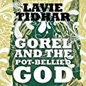 Gorel and the Pot-Bellied God Hörbuch von Lavie Tidhar Gesprochen von: Jeff Harding