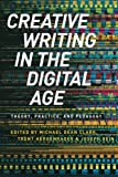 img - for Creative Writing in the Digital Age: Theory, Practice, and Pedagogy book / textbook / text book
