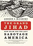 Book cover from The Grand Jihad: How Islam and the Left Sabotage Americaby Andrew C McCarthy