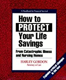 How to Protect Your Life Savings from Catastrophic Illness and Nursing Homes, Harley Gordon, 0964289601