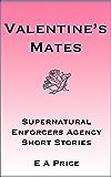 Valentine's Mates: Supernatural Enforcers Agency Short Stories