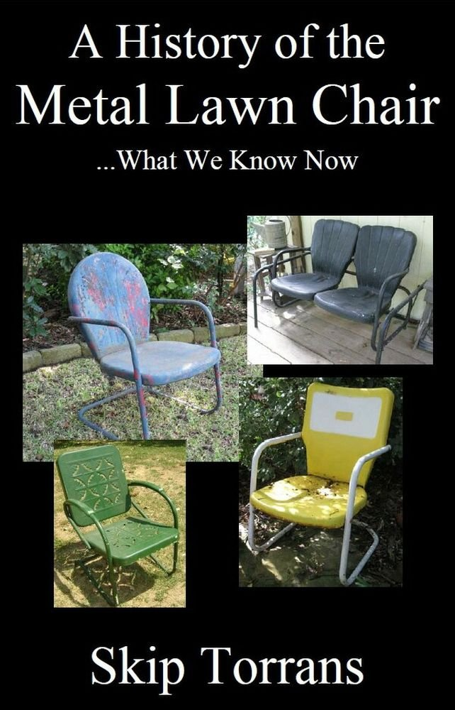 A History Of The Metal Lawn Chair: Skip Torrans: 9780984645879: Amazon.com:  Books