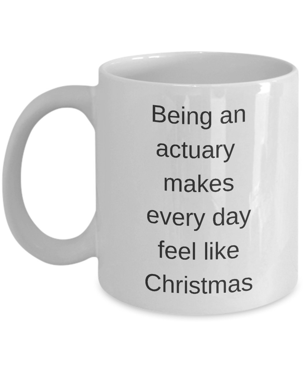 Amazon.com: Being an actuary makes every day feel like Christmas ...