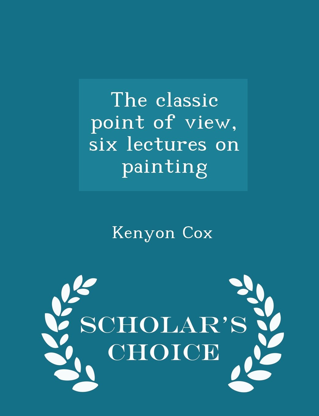 The classic point of view, six lectures on painting  - Scholar's Choice Edition pdf