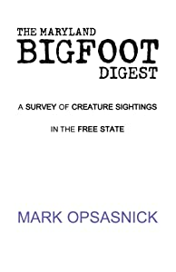 The Maryland Bigfoot Digest: A SURVEY OF CREATURE SIGHTINGS IN THE FREE STATE