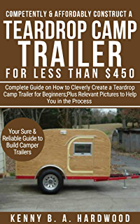 Amazon com: How to Build a Teardrop Camp Trailer for Less Than $500