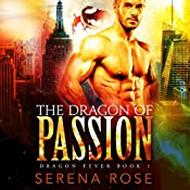 The Dragon of Passion: Dragon Fever, Book 1   Serena Rose