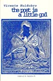 The Poet Is a Little God : Creationist Verse by Vicente Huidobro, Huidobro, Vicente, 089370945X