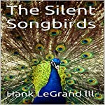 The Silent Songbirds | Hank LeGrand lll