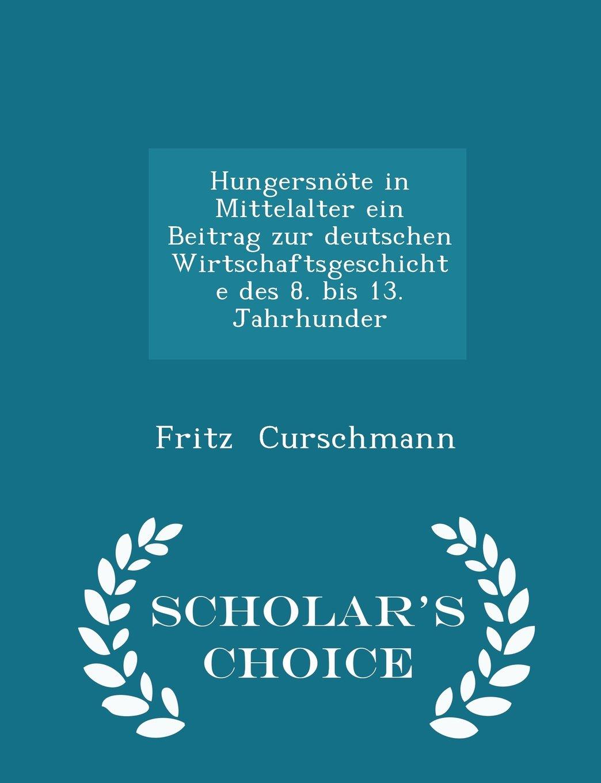 Hungersnöte in Mittelalter ein Beitrag zur deutschen Wirtschaftsgeschichte des 8. bis 13. Jahrhunder - Scholar's Choice Edition pdf