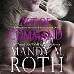 Act of Command: PSI-Ops/Immortal Ops, Book 4   Mandy M. Roth