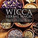 Wicca Herbal Magic: A Beginner's Guide to Practicing Wiccan Herbal Magic, with Simple Herb Spells Audiobook by Lisa Chamberlain Narrated by Kris Keppeler