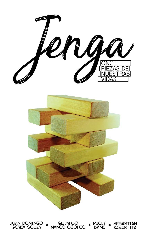 Jenga: Once piezas de nuestras vidas: Amazon.es: Govea Souza, Juan Domingo, Manco Osorio, Gerardo, Bane, Micky, Kawashita, Sebastián, Govea Souza, Juan Domigo: Libros