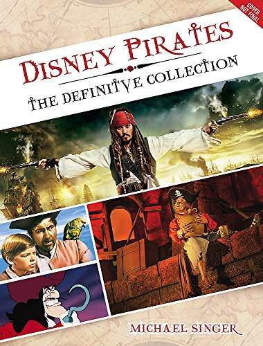 Disney Pirates: The Definitive Collectors Anthology: Ninety years of pirates in Disney feature films, television shows, and parks. (Disney Editions Deluxe)